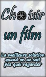 Choisir un Film : La meilleure solution quand on ne sait pas quel film regarder
